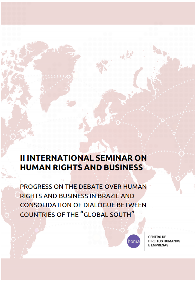 "Report of the II International Seminar on Business and Human Rights: Progress on the debate over human rights and business in Brazil and consolidation of dialogue between countries of the ""Global South"""